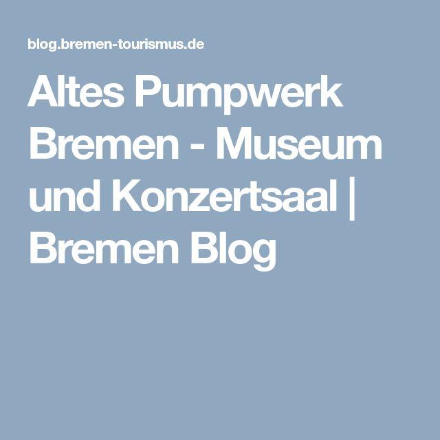 Altes Pumpwerk Bremen - Museum und Konzertsaal | Bremen Blog
