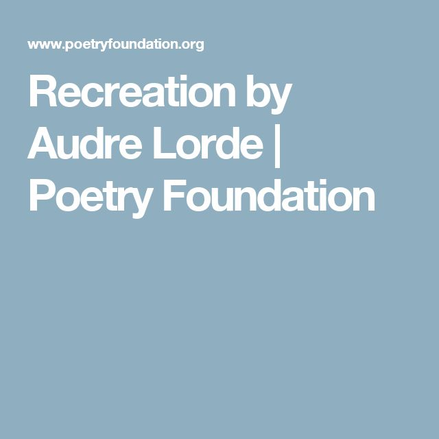 Recreation by Audre Lorde | Poetry Foundation