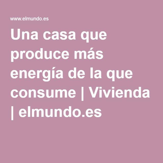 Una casa que produce más energía de la que consume | Vivienda | elmundo.es