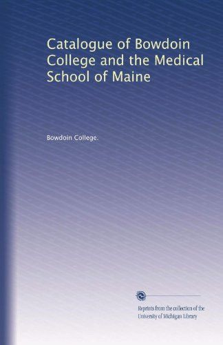 Catalogue of Bowdoin College and the Medical School of Maine (Volume 6)