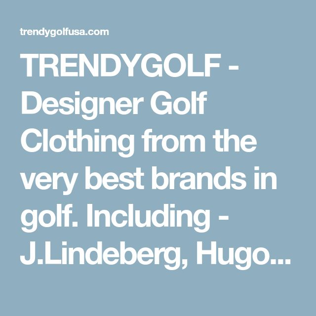 TRENDYGOLF - Designer Golf Clothing from the very best brands in golf. Including - J.Lindeberg, Hugo Boss, RLX Ralph Lauren.