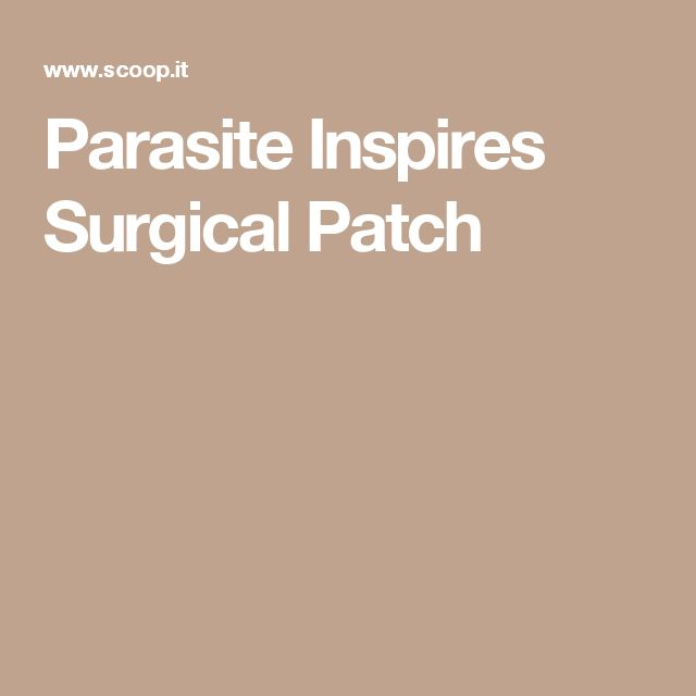 Parasite Inspires Surgical Patch