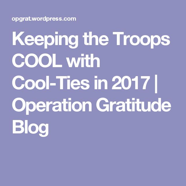 Keeping the Troops COOL with Cool-Ties in 2017   Operation Gratitude Blog