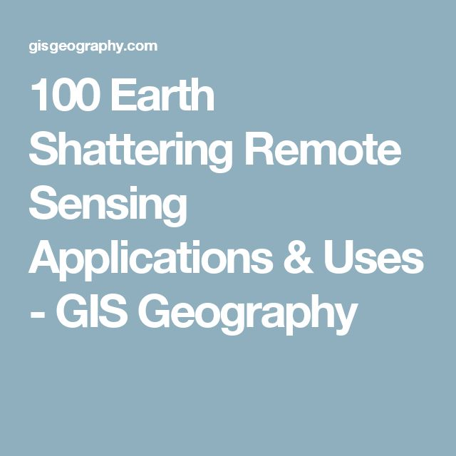 100 Earth Shattering Remote Sensing Applications & Uses - GIS Geography