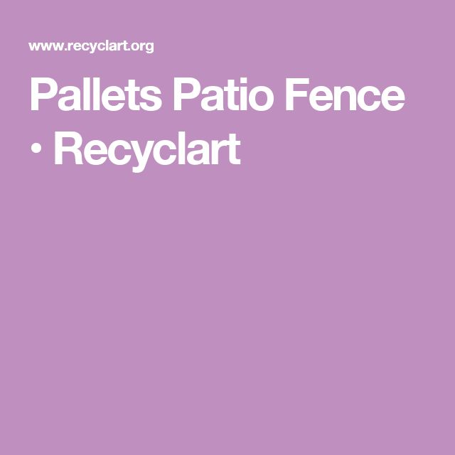 Pallets Patio Fence • Recyclart
