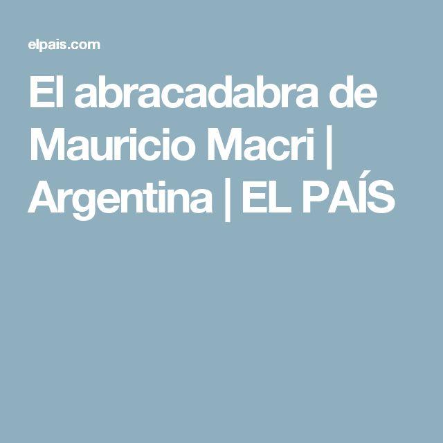 El abracadabra de Mauricio Macri | Argentina | EL PAÍS