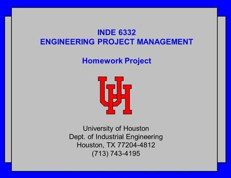 inde 6332 engineering project management homework project university of houston dept of industrial engineering houston