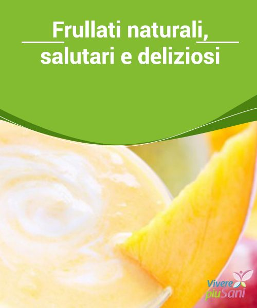 Frullati #naturali, salutari e deliziosi   Ottimi #frullati naturali e #salutari.