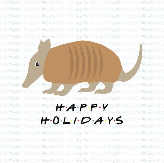 Happy Holidays Svg Friends Holiday Armadillo Svg Ross Etsy In 2020 Holiday Armadillo Happy Holidays Holiday