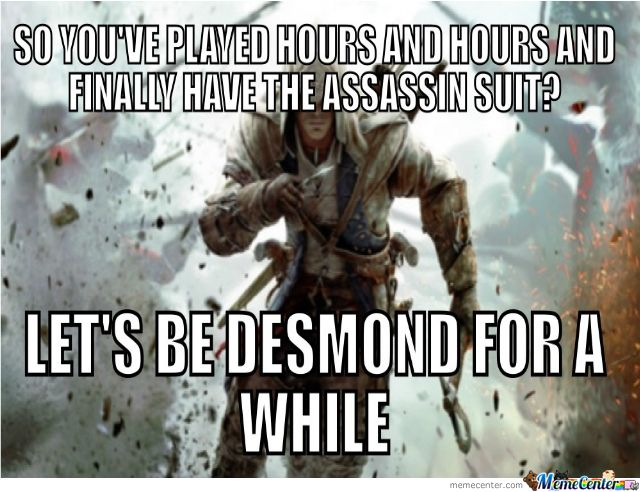 assassin's+creed+memes | Assassin Creed - Meme Center. ha! yes! but while it lasts): if you have finished the game you know what I mean