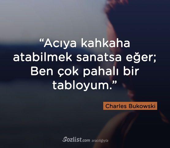 """""""Acıya kahkaha atabilmek sanatsa eğer; Ben çok pahalı bir tabloyum."""" #charles #bukowski #sözleri #yazar #şair #kitap #şiir #özlü #anlamlı #sözler"""