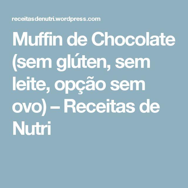 Muffin de Chocolate (sem glúten, sem leite, opção sem ovo) – Receitas de Nutri
