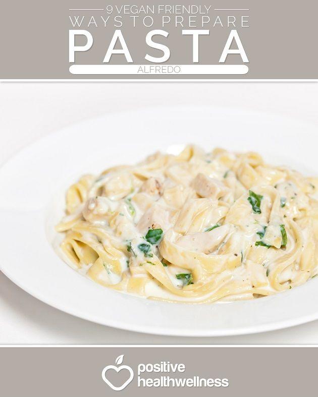 9 Vegan Friendly Ways To Prepare Pasta Alfredo - Positive Health Wellness