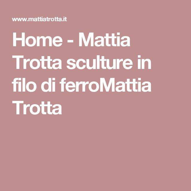 Home - Mattia Trotta sculture in filo di ferroMattia Trotta