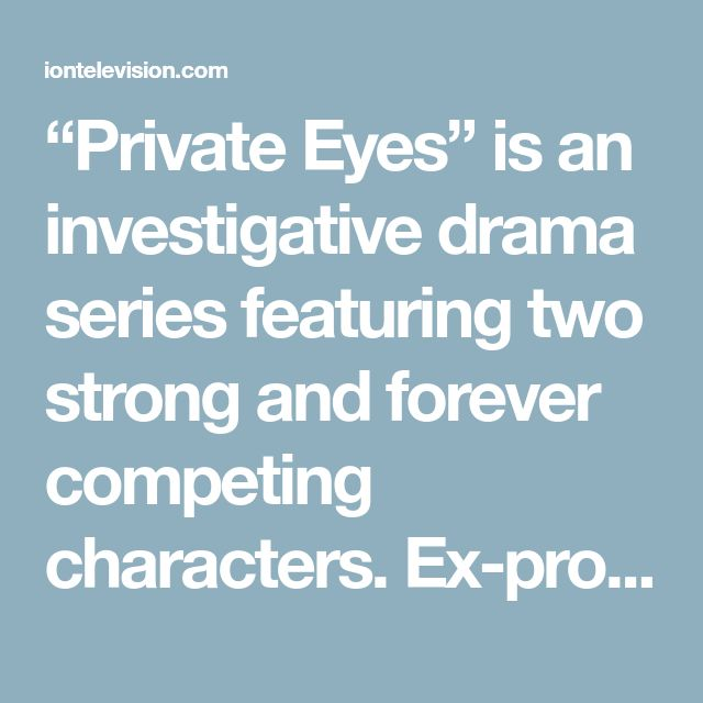 """Private Eyes"" is an investigative drama series featuring two strong and forever competing characters. Ex-pro hockey player Matt Shade (J..."