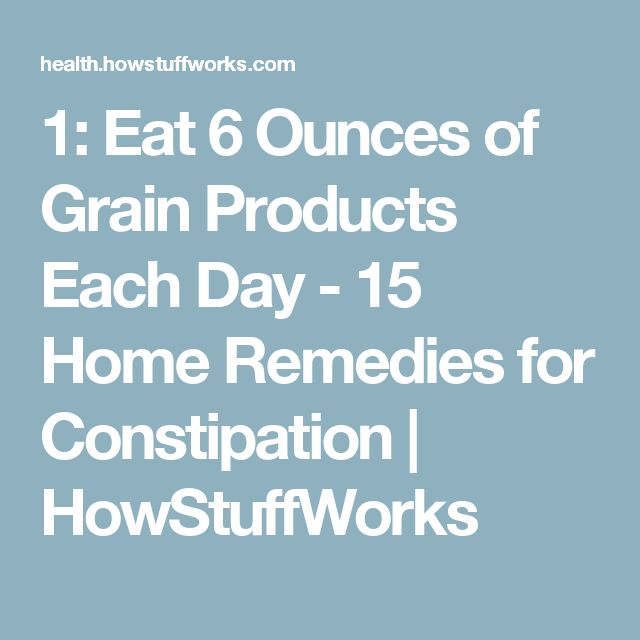 1: Eat 6 Ounces of Grain Products Each Day - 15 Home Remedies for Constipation | HowStuffWorks