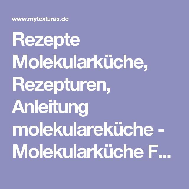 Rezepte Molekularküche, Rezepturen, Anleitung molekulareküche-Molekularküche Fachversand MyTexturas