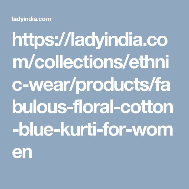 https://ladyindia.com/collections/ethnic-wear/products/fabulous-floral-cotton-blue-kurti-for-women