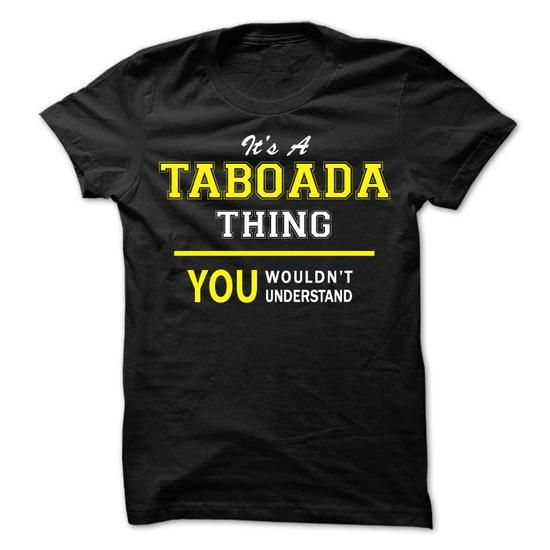 Its A TABOADA thing, you wouldnt understand !! - #birthday shirt #awesome hoodie. BUY-TODAY => https://www.sunfrog.com/Names/Its-A-TABOADA-thing-you-wouldnt-understand-.html?60505