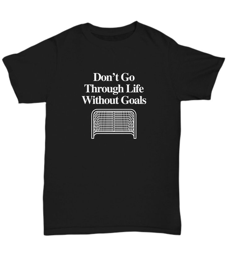 Don't Go Through Life Without Goals Funny Hockey Shirt Gift Goal Net