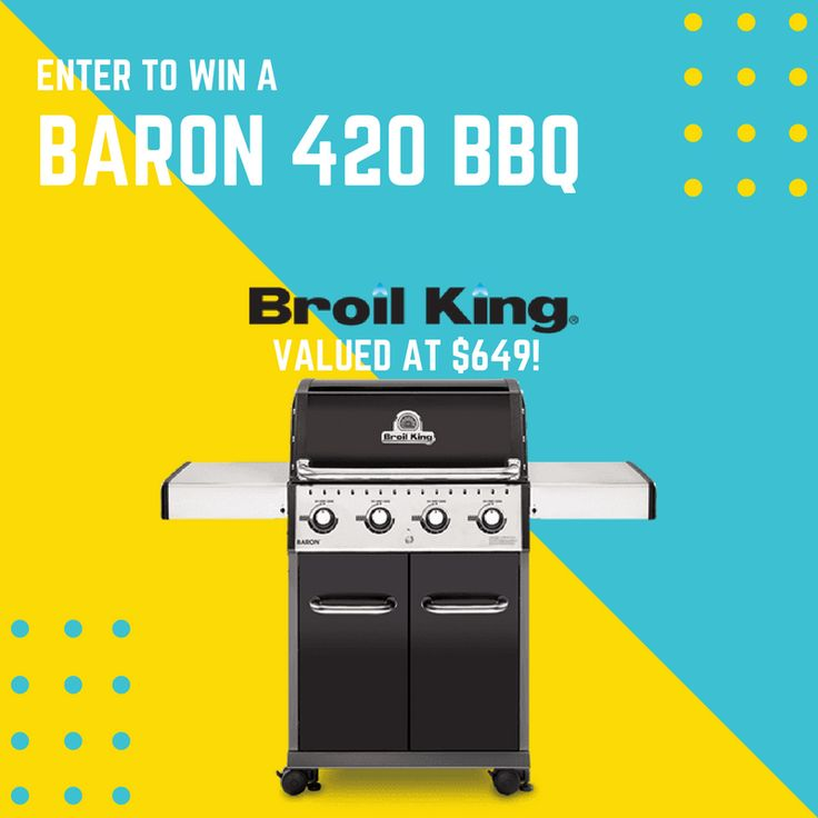 Enter to Win a Broil King BBQ - Baron 420 - Valued at $649!