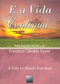E a Vida Continua ...  Francisco Candido Xavier  FEB, o primeiro livro espirita que li, e amei!!! é ótimo para mostrar que realmente só estamos de passagem aqui, e que dias melhores virão!!