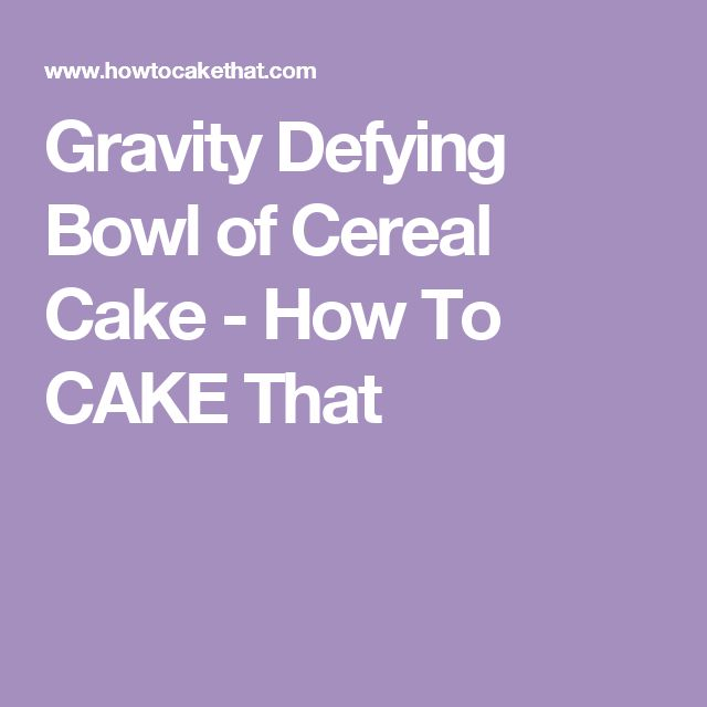 Gravity Defying Bowl of Cereal Cake - How To CAKE That