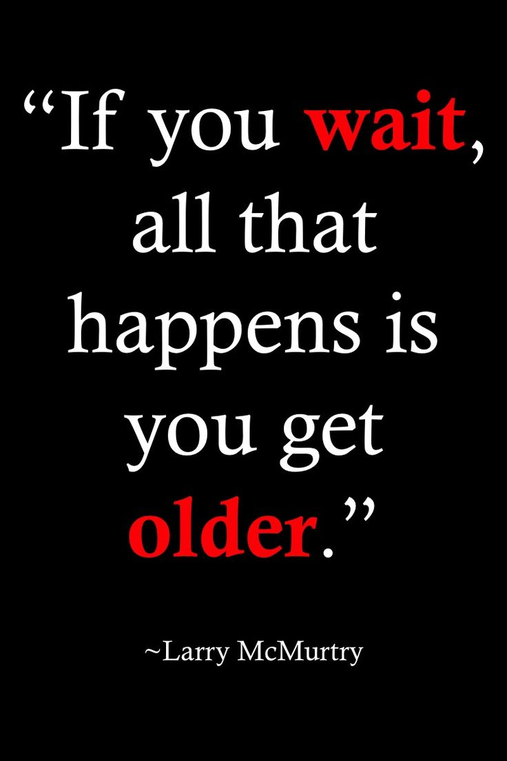 "Life Quotes >> ""If you wait, all that happens is you get older."" By Larry McMurtry >> http://on-linebusiness.com/life-quotes/ >> How to find your Life Quote"
