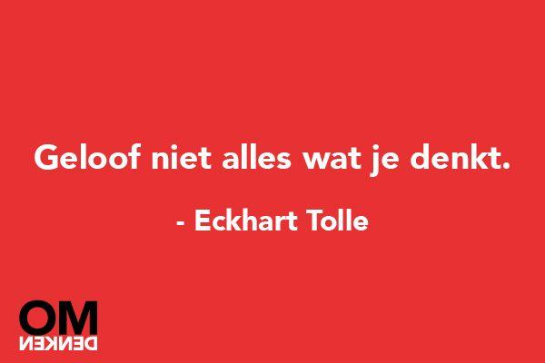 'Geloof niet alles wat je denkt' - Eckhart Tolle