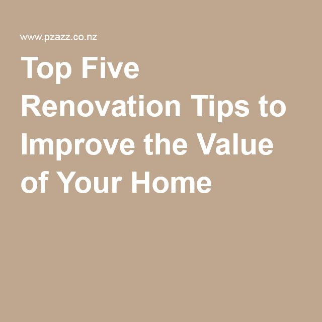 Top Five Renovation Tips to Improve the Value of Your Home