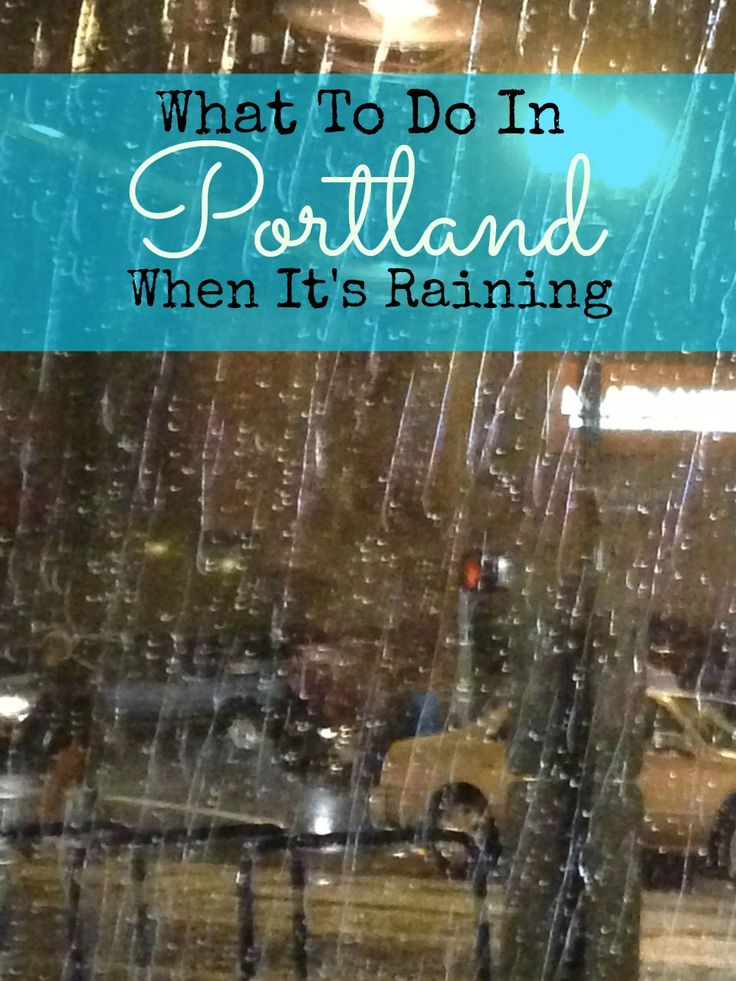 There are many things to do in Portland when it rains. Check out the list of 20+ ideas.