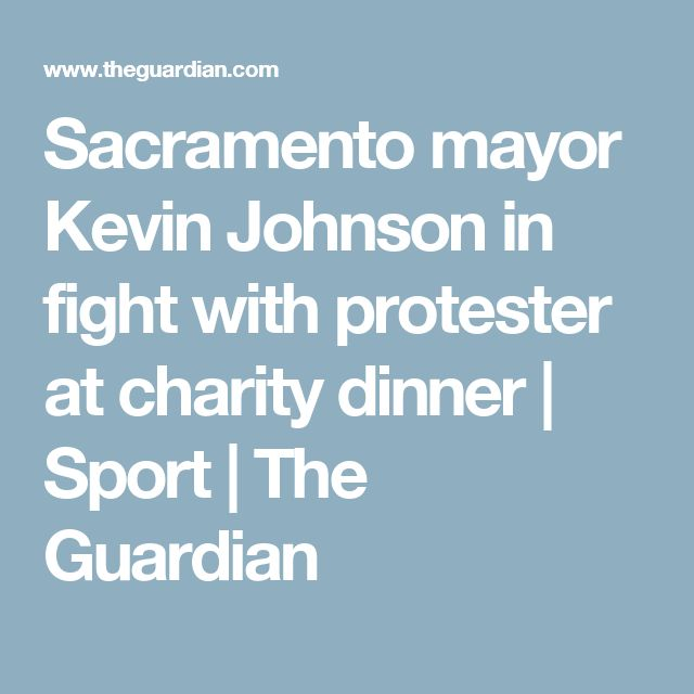 Sacramento mayor Kevin Johnson in fight with protester at charity dinner | Sport | The Guardian