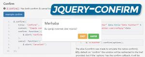 Bir süredir projelerimde, pek sevimli bulduğum bu jQuery Confirm eklentisini kullanıyorum. Tarayıcıların ilkel görünümlü dialoglarına göre çok daha tatlı bir arayüz ve gelişmiş özellikler vaat ediyor. Üstelik Bootstrap tabanlı ara...