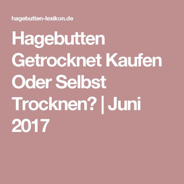 Hagebutten Getrocknet Kaufen Oder Selbst Trocknen? | Juni 2017