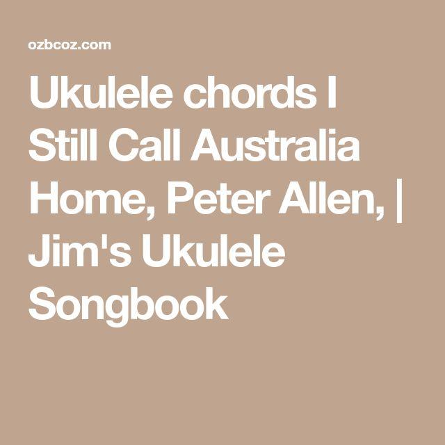 Ukulele chords I Still Call Australia Home, Peter Allen,   Jim's Ukulele Songbook