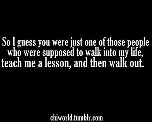 You better be walking out really soon too! I'm tired of this lesson now, I get the point!