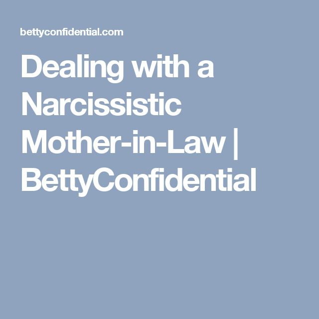 Dealing with a Narcissistic Mother-in-Law | BettyConfidential