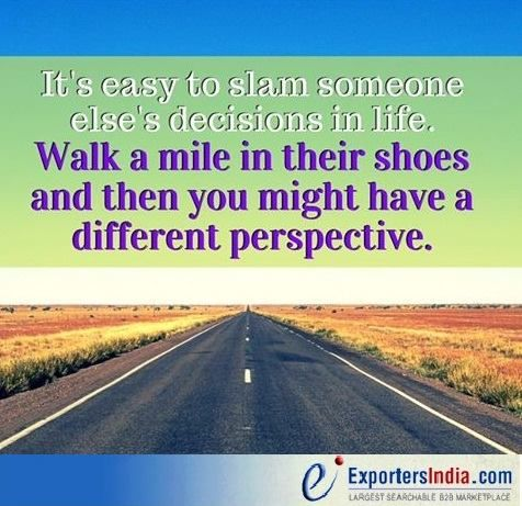 Bringing someone else down will never make you better. Before you talk, walk a mile in their shoes.  #Exportersindia #ExportersindiaTips