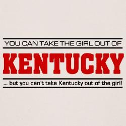 Absolutely!  I'll always be a Kentucky girl, no matter where I end up!