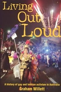 Living Out Loud: History of Gay and Lesbian Activism in Australia
