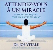 Attendez-Vous A Un Miracle - Livre Audio - Dr. Joe Vitale - Librairie Bien-être/Développement Personnel - http://www.sentiersdubienetre.com/librairie-bien-etre/developpement-personnel/attendez-vous-a-un-miracle-livre-audio-dr-joe-vitale.html