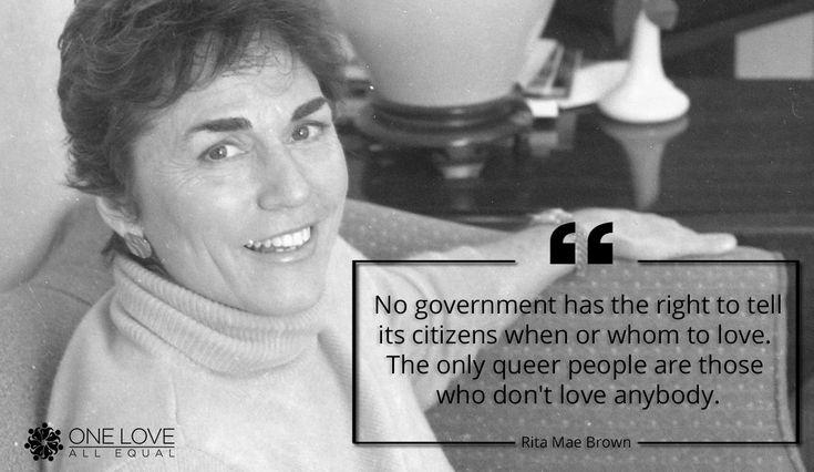 Rita Mae Brown - #LGBTQ Inspirational Quotes. #OLAEQuotes via @oneloveallequal