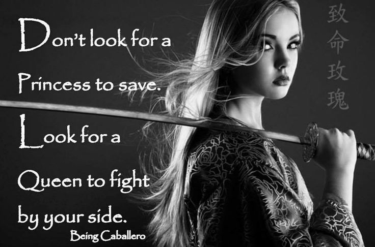 Gentleman's Quote: Don't look for a Princess to save. Look for a Queen to fight by your side. -Being Caballero-