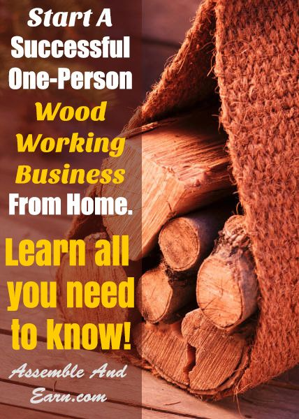 Start a successful 39 one person 39 woodworking business from for Starting a small craft business from home