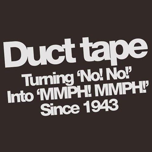 The duct tape… bahahahahahahahahahaha!!!!!!!!!!