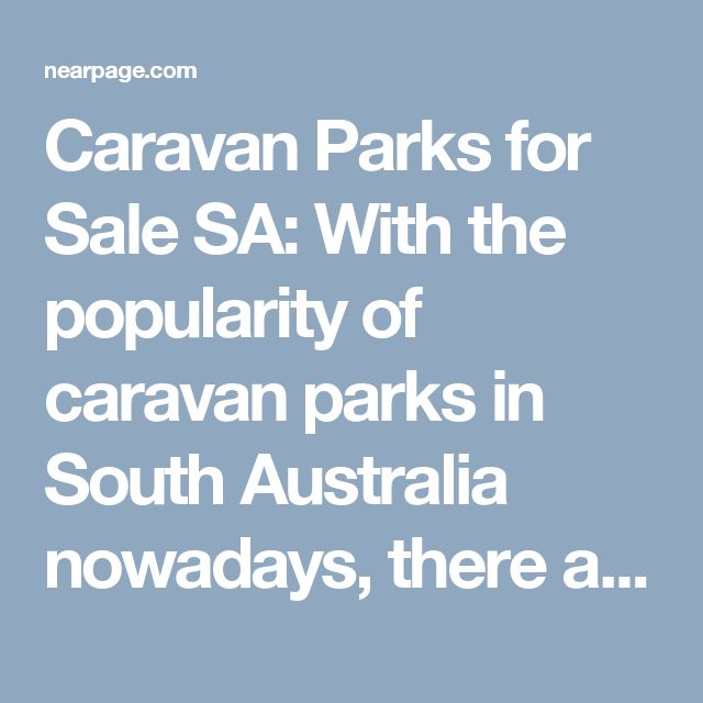 Caravan Parks for Sale SA: With the popularity of caravan parks in South Australia nowadays, there are several caravan parks for sale SA. The caravan parks for sale open a new business opportunity to those who want to have their own caravan park.