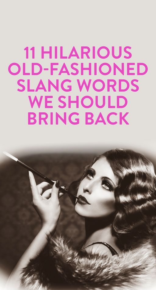 11 Hilarious Old-Fashioned Slang Words We Should Bring Back