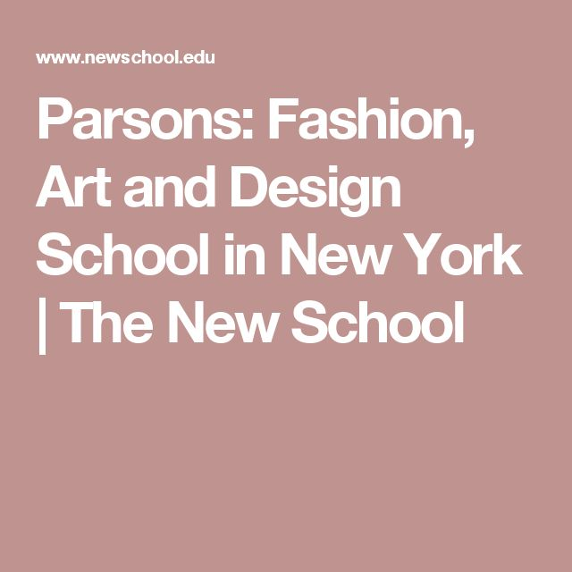 Parsons: Fashion, Art and Design School in New York   The New School