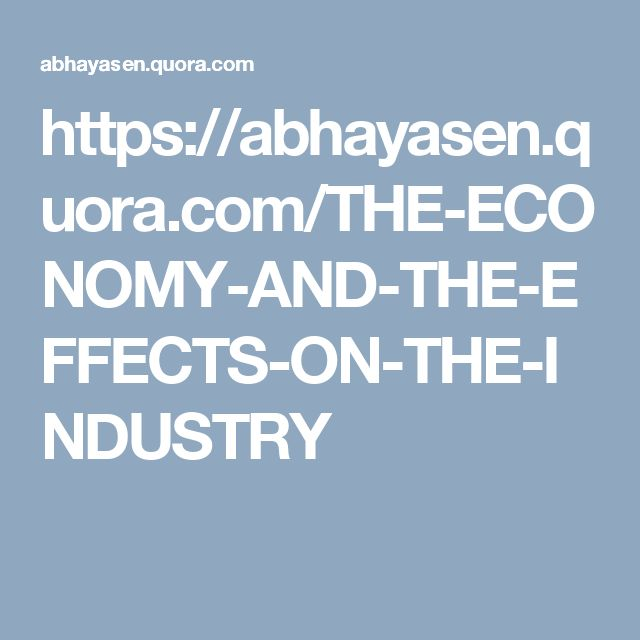 THE ECONOMY AND THE EFFECTS ON THE INDUSTRY