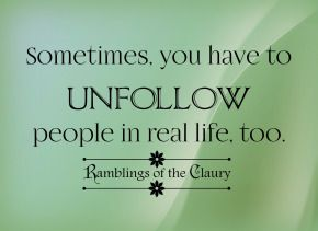 Sometimes you have to unfollow people in real life too #follow #unfollow #life #courage #attitude